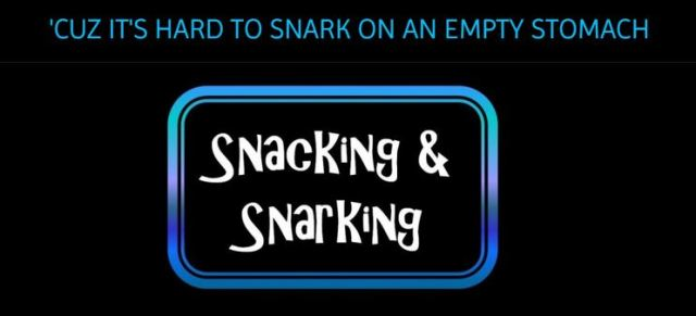 Snacking and Snarking